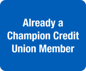 "Button that reads ""Already a Champion Credit Union Member"""