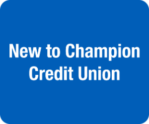 "Button that reads ""New to Champion Credit Union"""